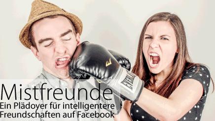 Wie Mistfreunde Facebook ruinieren